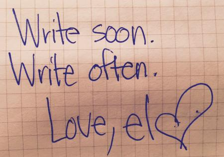 Write soon. Write often. Love, el
