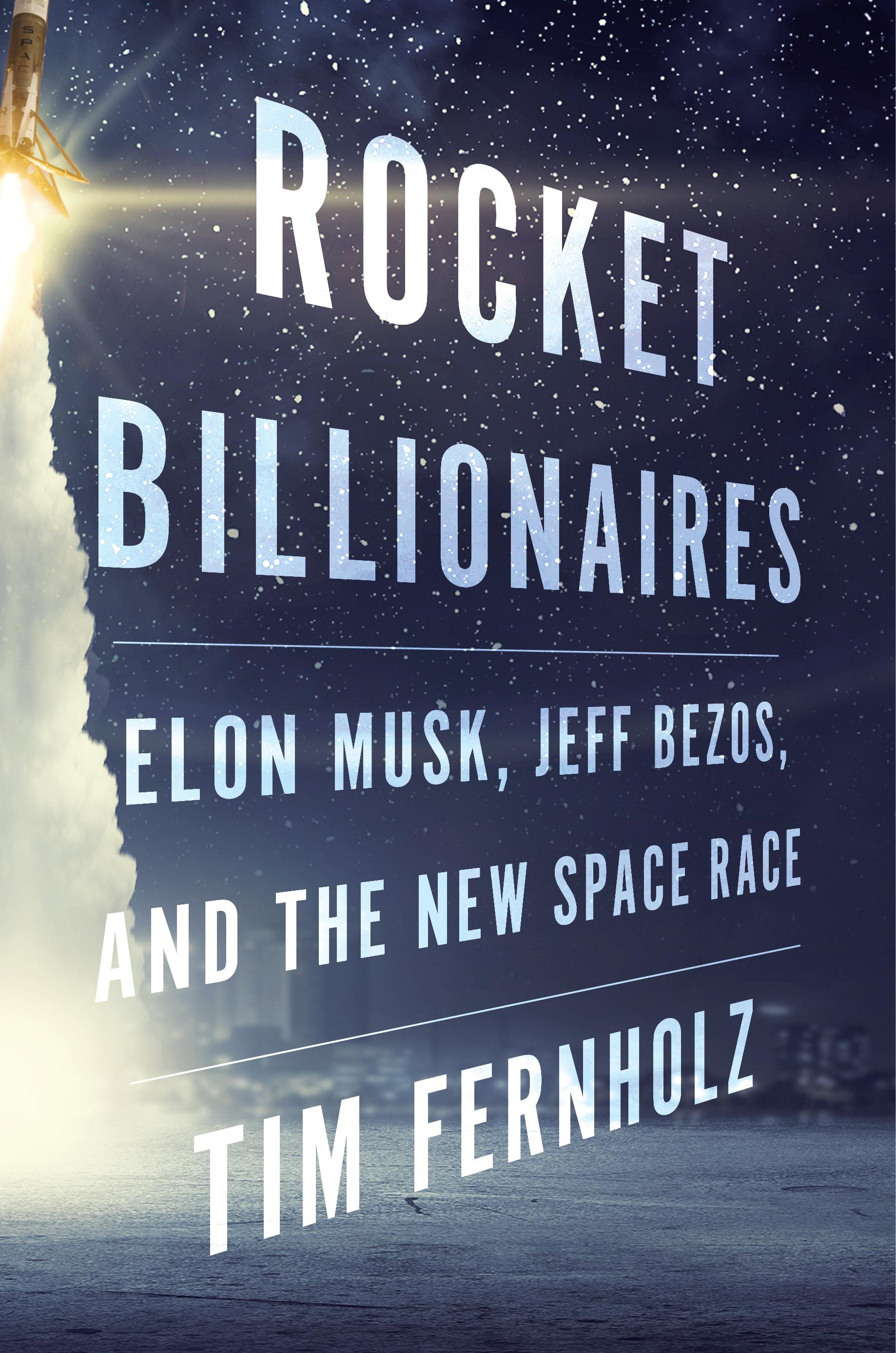 "An adapted excerpt from Tim Fernholz's new book ""Rocket Billionaires."""