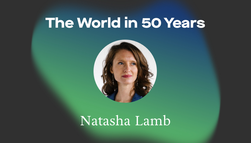 Natasha Lamb The World in 50 Years