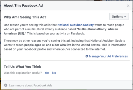 "A screenshot of Facebook's ""Why am I seeing this?"" explanation of why someone was shown an ad from the National Audobon Society that targeted people categorized as ""Multicultural Affinity: African-American (US)"" who were over 41 years old in the United States."