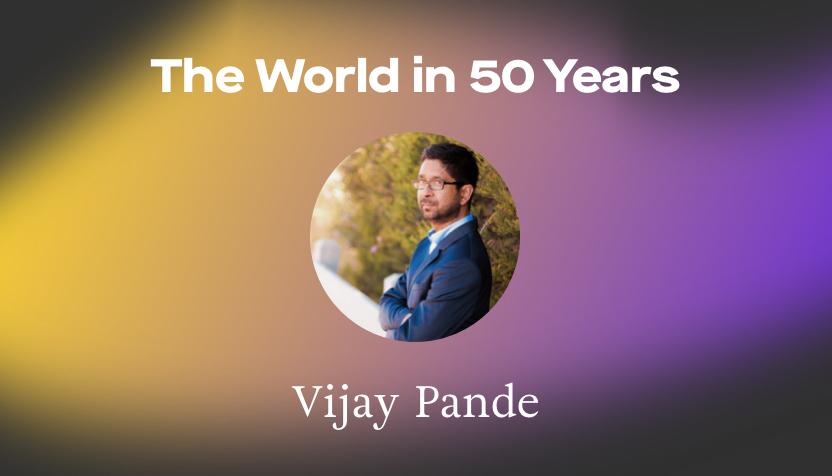 Vijay Pande The World in 50 Years