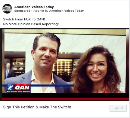 """A Facebook ad from the """"American Voices Today"""" page that says """"Switch From FOX To OAN! No More Opinion Based Reporting! Sign This Petition & Make the Switch!"""" with a picture of Donald Trump Jr. and Chanel Rion"""