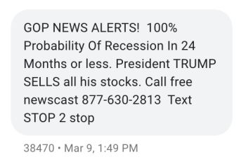 """A text message saying """"GOP NEWS ALERTS! 100% Probability Of Recession In 24 Months or less. President TRUMP SELLS all his stocks. Call free newscast 877-630-2813 Text STOP 2 stop"""""""