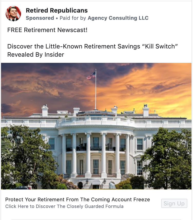 """An ad from the """"Retired Republicans"""" Facebook page that said """"FREE Retirement Newscast! Discover the Little-Known Retirement Savings 'Kill Switch' Revealed By Insider. Protect Your Retirement From The Coming Account Freeze. Click Here to Discover The Closely Guarded Formula.""""."""