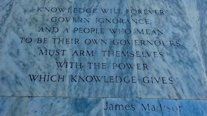 image of James Madison quote on Library of Congress, stating: Knowledge will forefer govern ignorance and a people who mean to be their own governors must arm themselves with the power knowledge gives.