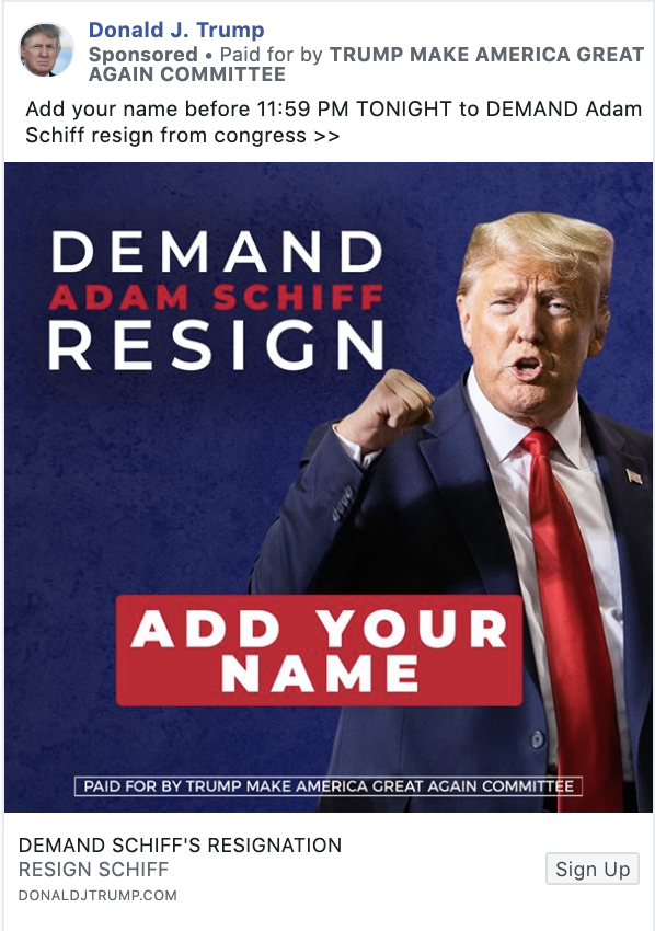"""a Facebook ad from Donald Trump saying """"Add your name before 11:59 PM TONIGHT to DEMAND Adam Schiff resign from congress >>"""" with a picture of Trump pumping his fist."""